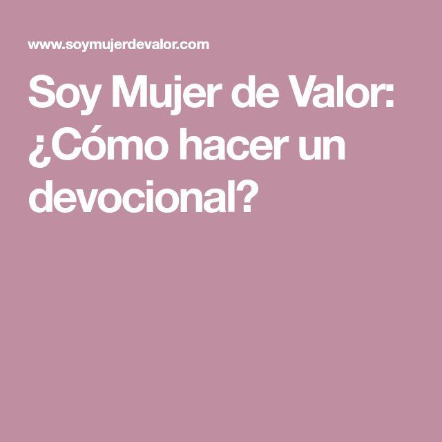 Soy Mujer de Valor: ¿Cómo hacer un devocional?