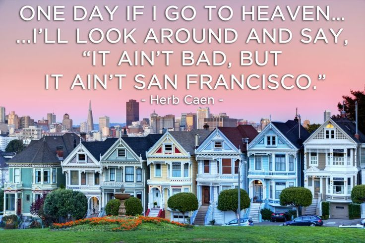 """One day if I go to heaven ... I'll look around and say, 'It ain't bad, but it ain't San Francisco.'"""
