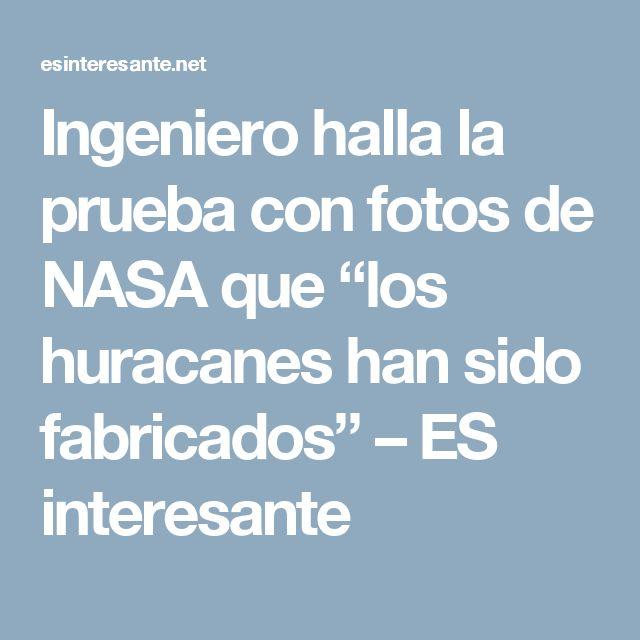 """Ingeniero halla la prueba con fotos de NASA que """"los huracanes han sido fabricados"""" – ES interesante"""