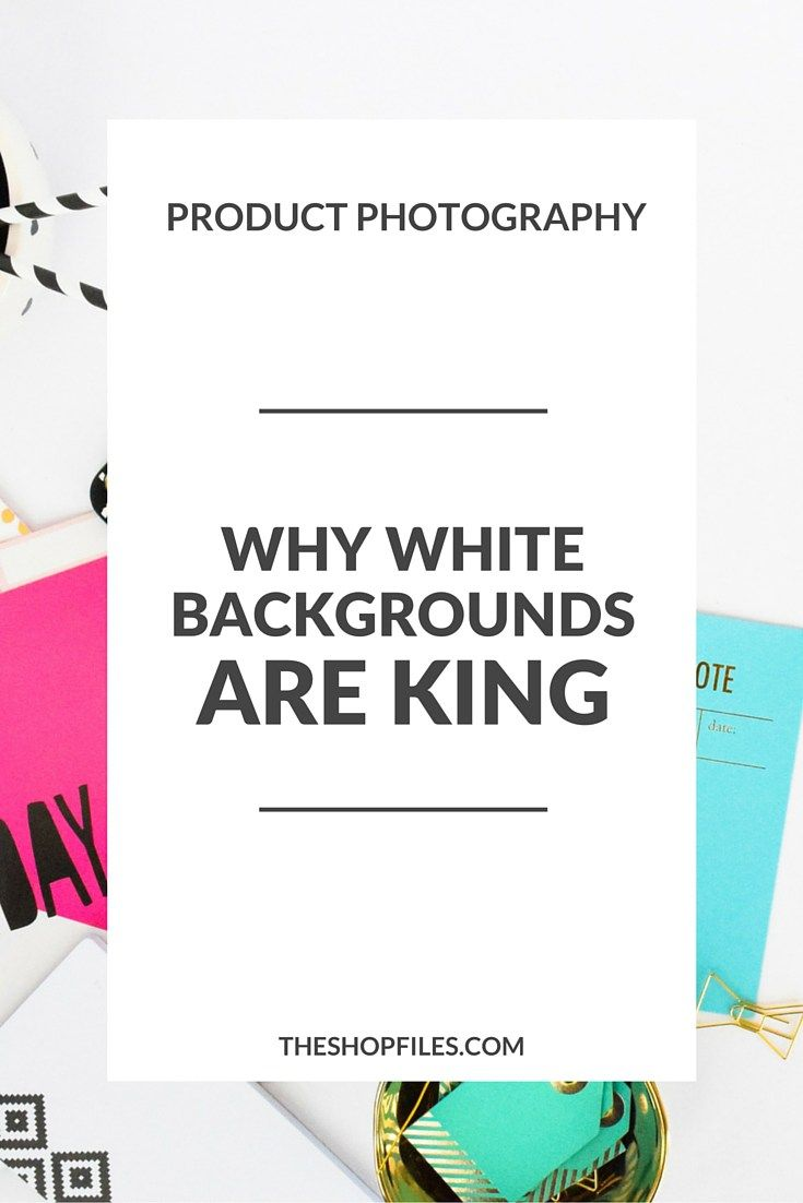 Why White Backgrounds are Best for Product Photography. 4 Reasons to Consider White Backgrounds for your Shop or Online Boutique Business