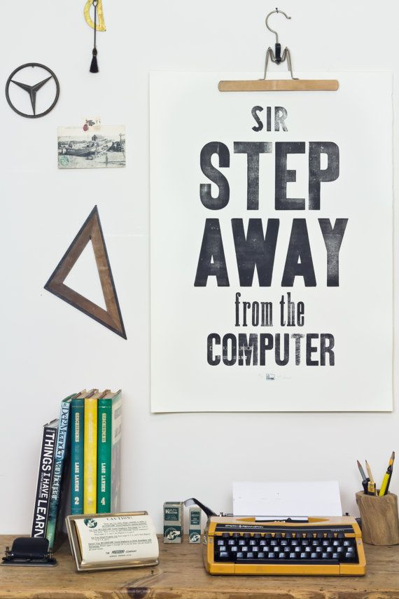 Sir step away from the computer  Letterpress art poster by LaFarme, €64.00 ................. man, for my husband :)