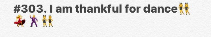 #303. I am thankful for dance👯💃🕺🚶♀️