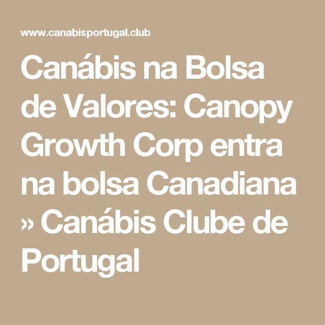 Canábis na Bolsa de Valores: Canopy Growth Corp entra na bolsa Canadiana » Canábis Clube de Portugal