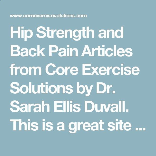 Hip Strength and Back Pain Articles from Core Exercise Solutions by Dr. Sarah Ellis Duvall. This is a great site to learn how to relieve, control, and prevent back  hip pains, as well as other pains. Fix forward head posture, anterior pelvic tilt, and much more can be found here too.