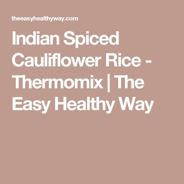 Indian Spiced Cauliflower Rice - Thermomix | The Easy Healthy Way