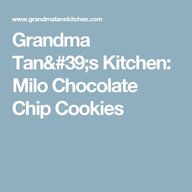 Grandma Tan's Kitchen: Milo Chocolate Chip Cookies