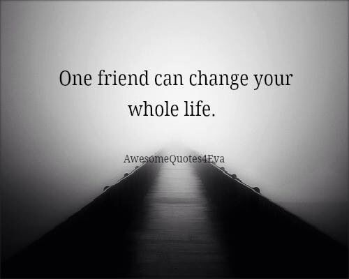 ive got several freinds who changed my life! love you guys!( Emily,Kenzie,Rae,Sierra and Shelby!)