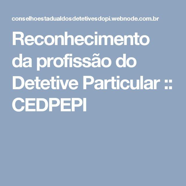 Reconhecimento da profissão do Detetive Particular :: CEDPEPI