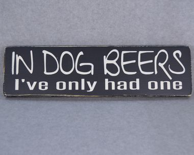 In Dog Beers I've Only Had One Rustic Wood Sign | Man Cave | Bar Decor | Black & White