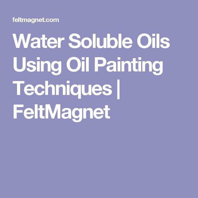 Water Soluble Oils Using Oil Painting Techniques | FeltMagnet