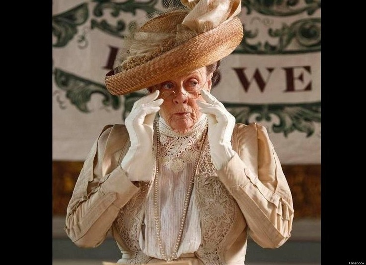 """""""We'll just have to take her abroad.  IN these moments you can normally find an Italian who isn't too picky."""" - the Dowager Countess regarding finding a husband for Lady Mary."""