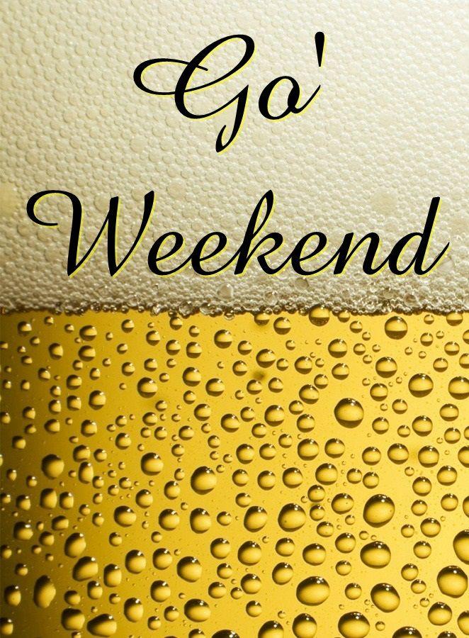 Go weekend, det kan man roligt kalde et citat. Øl