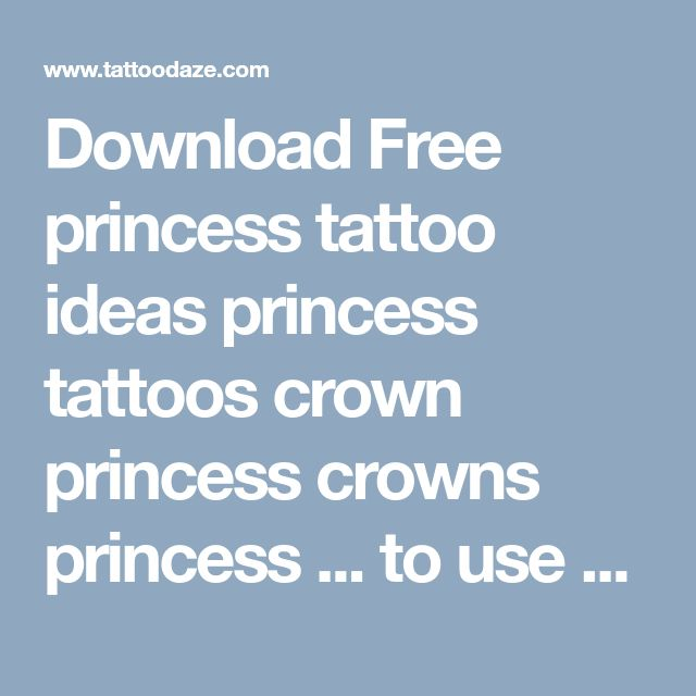 Download Free princess tattoo ideas princess tattoos crown princess crowns princess ... to use and take to your artist.