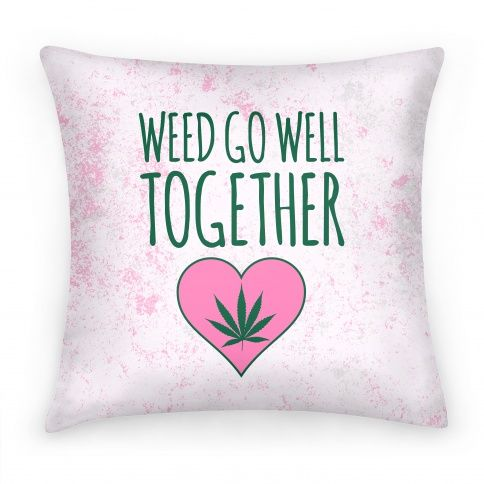 Weed Go Well Together Pillow On Sale!!! $17.50