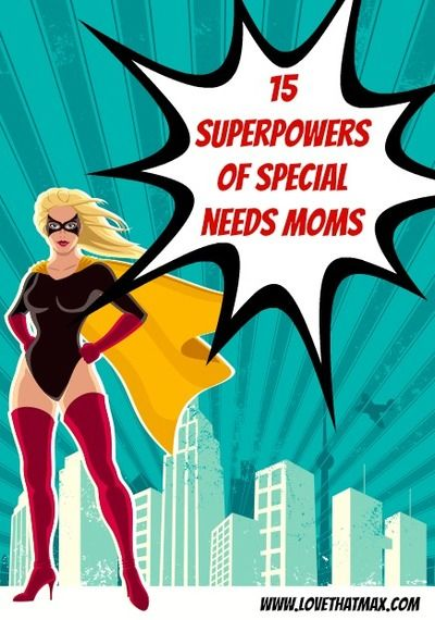 15 Superpowers Special Needs Moms Have   Repinned by Melissa K. Nicholson, LMSW www.adoptioncounselinggr.com