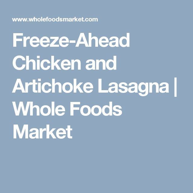 Freeze-Ahead Chicken and Artichoke Lasagna | Whole Foods Market