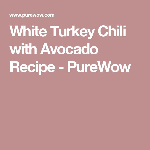 White Turkey Chili with Avocado Recipe - PureWow