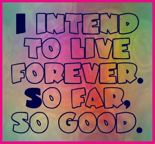 Living Forever.... *quote created @www.pinletmagic.com