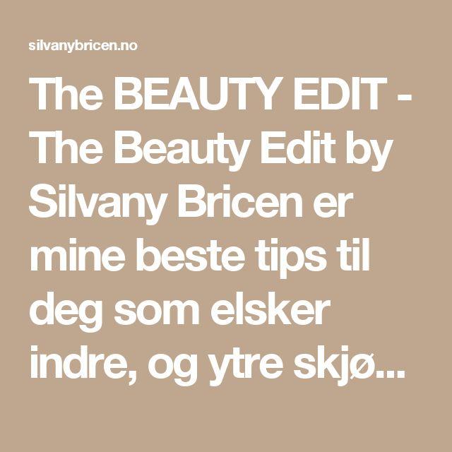 The BEAUTY EDIT - The Beauty Edit by Silvany Bricen er mine beste tips til deg som elsker indre, og ytre skjønnhet, beautyfood, og ærlige anmeldelser. Velkommen!