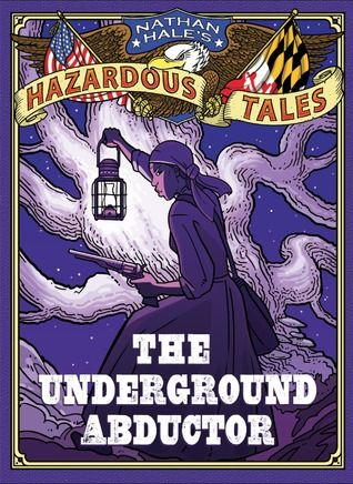Harzadous Tales: The Underground Abductor by Nathan Hale (Classroom Uses: Asking Questions, Background Knowledge, Cause/Effect, Humor, Inquiry, Making Connections, Symbolism, Text Structure, Theme; Recommended For: Close Reading/Analysis, Classroom Library, Lit Circles/Book Club)