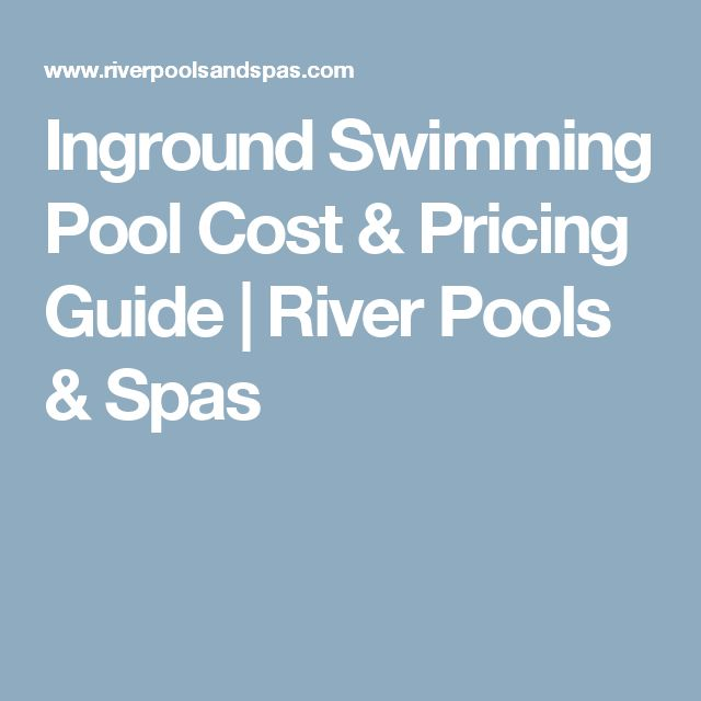 Inground Swimming Pool Cost & Pricing Guide | River Pools & Spas