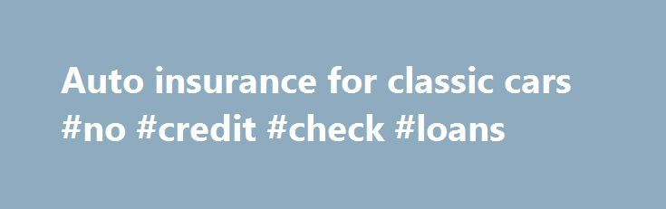 """Auto insurance for classic cars #no #credit #check #loans http://insurance.remmont.com/auto-insurance-for-classic-cars-no-credit-check-loans/  #insurance for cars # Auto insurance for classic cars Last Updated: September 18th, 2015 By Rebecca Theim, Insure.com What is the limit on the comprehensive coverage? """"Whether it's a 1932 Alfa Romeo or a 1962 Ferrari, antique and classic car owners should purchase auto insurance coverage for their collectible separate and apart from the policy […]The…"""