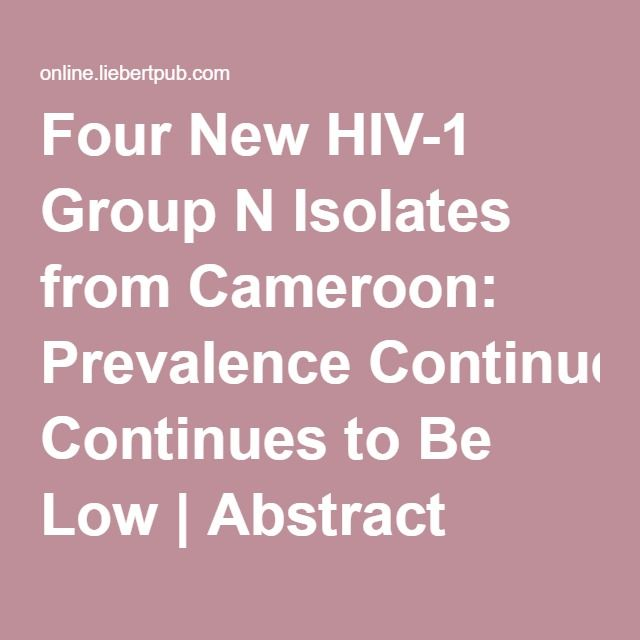 Four New HIV-1 Group N Isolates from Cameroon: Prevalence Continues to Be Low   Abstract