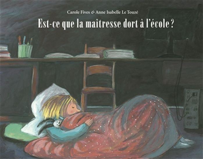 Est-ce que la maîtresse dort à l'école ? - CAROLE FIVES - ANNE-ISABELLE LE TOUZÉ