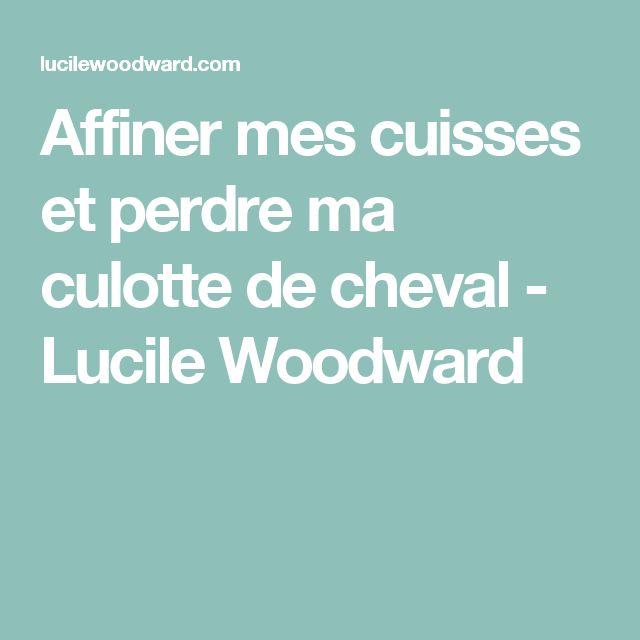 Affiner mes cuisses et perdre ma culotte de cheval - Lucile Woodward