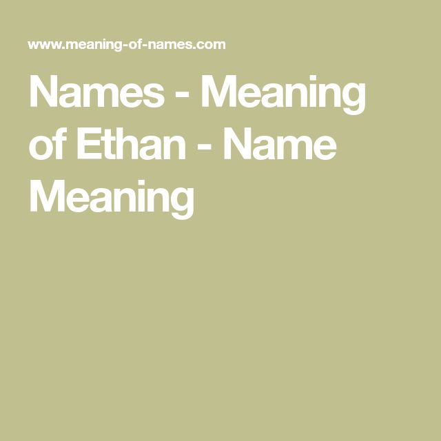 Names - Meaning of Ethan - Name Meaning