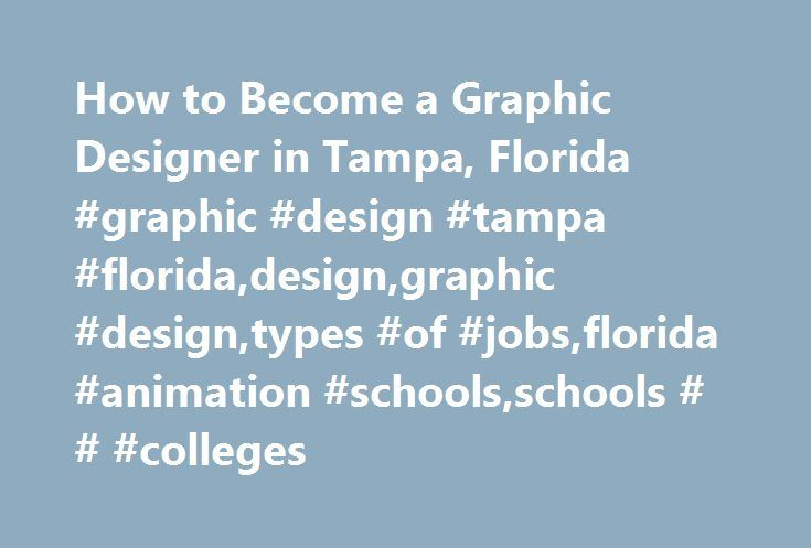 How to Become a Graphic Designer in Tampa, Florida #graphic #design #tampa #florida,design,graphic #design,types #of #jobs,florida #animation #schools,schools # # #colleges http://fort-worth.remmont.com/how-to-become-a-graphic-designer-in-tampa-florida-graphic-design-tampa-floridadesigngraphic-designtypes-of-jobsflorida-animation-schoolsschools-colleges/  # How to Become a Graphic Designer in Tampa, Florida Did You Know. Full Sail University offers online degree programs in computer…