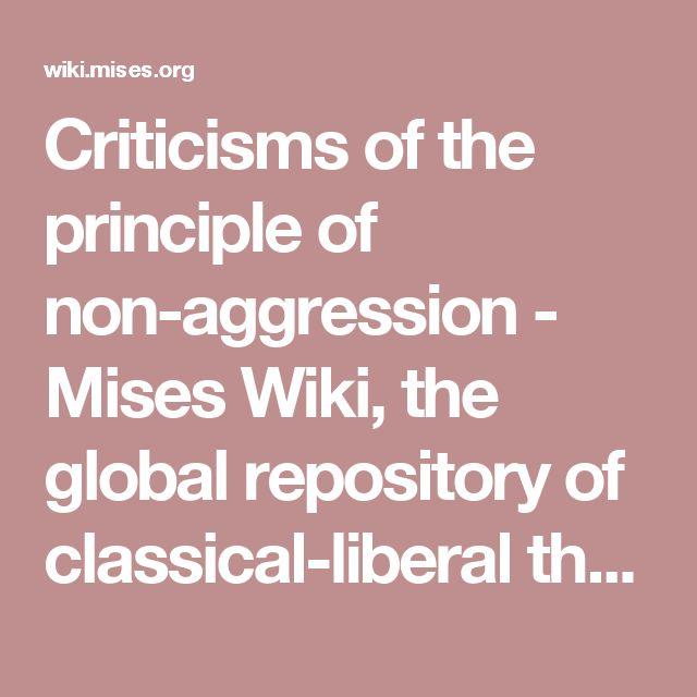 Criticisms of the principle of non-aggression - Mises Wiki, the global repository of classical-liberal thought - NAP issues