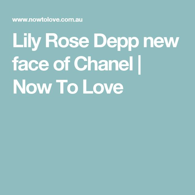 Lily Rose Depp new face of Chanel | Now To Love