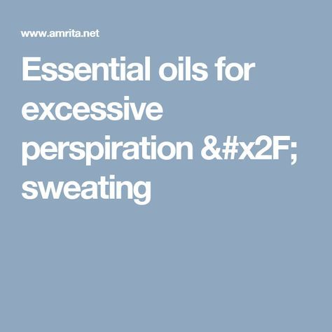Essential oils for excessive perspiration / sweating