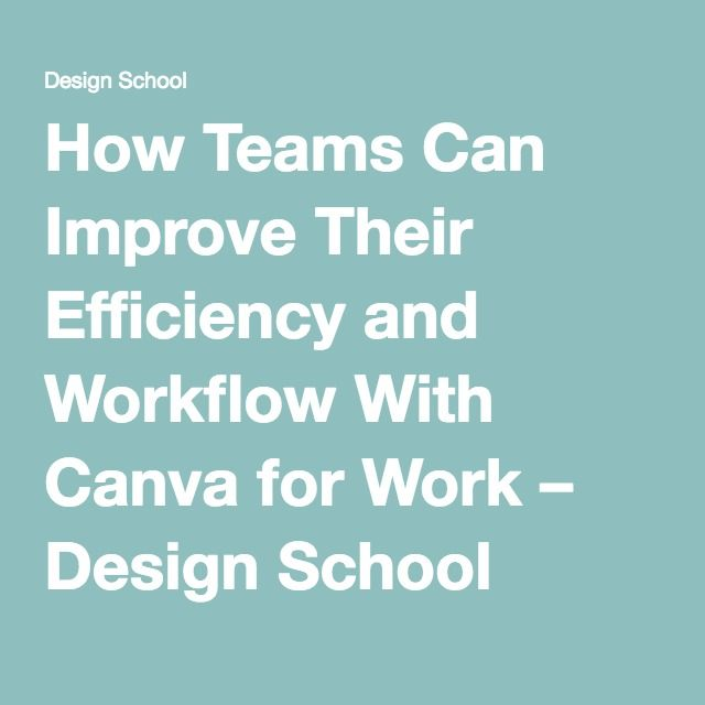 How Teams Can Improve Their Efficiency and Workflow With Canva for Work – Design School