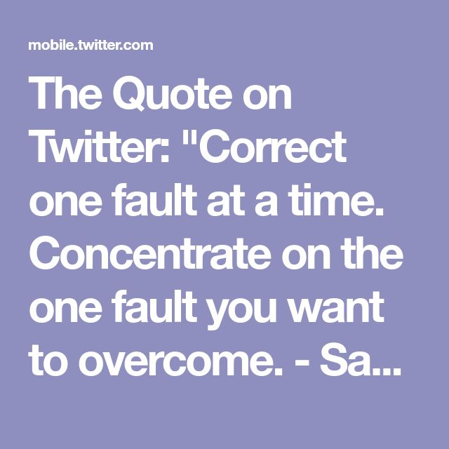 "The Quote on Twitter: ""Correct one fault at a time. Concentrate on the one fault you want to overcome. - Sam Snead"""