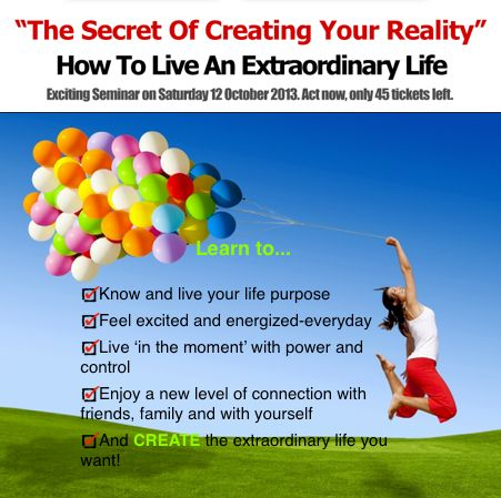 Learn to create the life that you want. Register now for the upcoming 1 day seminar on the Secret of Creating Your Reality. Click here http://thesecretofcreatingyourreality.com/