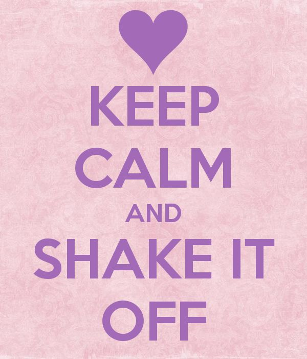 Keep calm and shake it off
