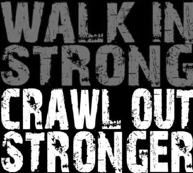 Image result for walk in strong crawl out stronger quotes