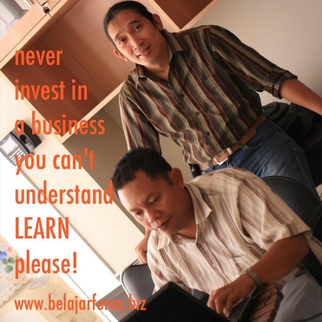Never invest in a business you can't understand. LEARN please #forex #gold #trading - www.belajarforex.biz