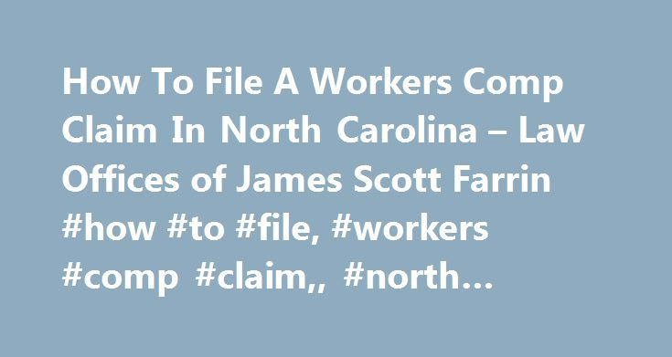 How To File A Workers Comp Claim In North Carolina – Law Offices of James Scott Farrin #how #to #file, #workers #comp #claim,, #north #carolina http://vermont.remmont.com/how-to-file-a-workers-comp-claim-in-north-carolina-law-offices-of-james-scott-farrin-how-to-file-workers-comp-claim-north-carolina/  # How to File a Workers' Compensation Claim What you need to know after an on-the-job accident At the Law Offices of James Scott Farrin, our North Carolina workers' compensation lawyers are…