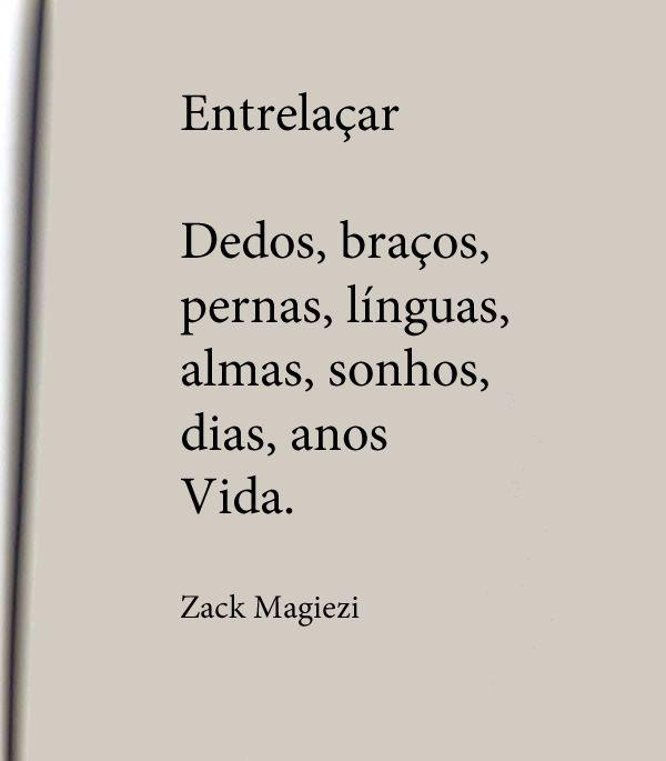 Entrelaçar Dedos, braços. pernas, línguas, almas, sonhos, dias, anos, vida. - Zack Maglesi