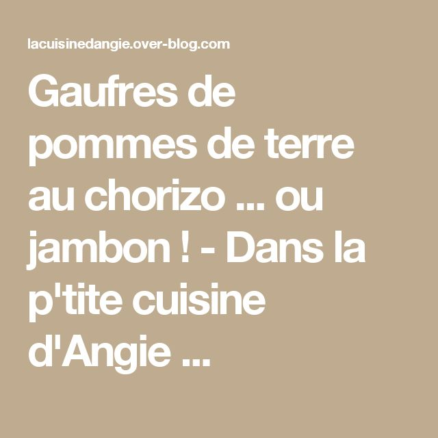 Gaufres de pommes de terre au chorizo ... ou jambon ! - Dans la p'tite cuisine d'Angie ...