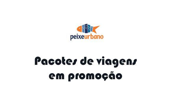 Peixe Urbano 2016 - Pacotes em promoção #peixeurbano #pacotes #viagem #2016 #promoção