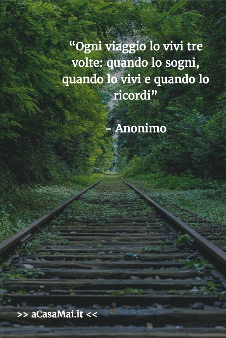 Ogni viaggio lo vivi tre volte: quando lo sogni, quando lo vivi e quando lo ricordi (Anonimo) #citazione #acasamai