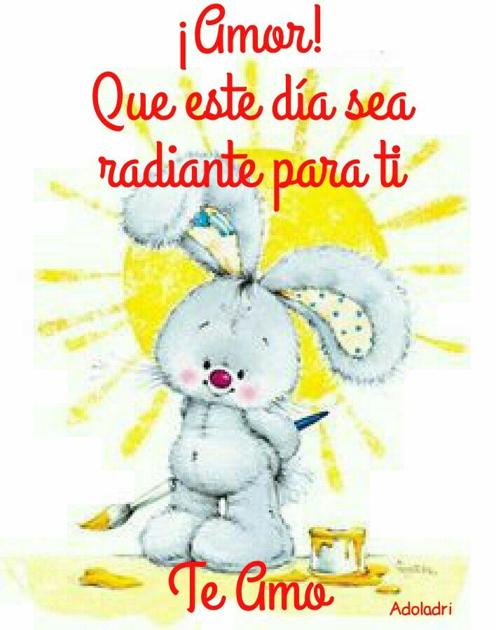 Mi Amor Bello Que Dios Te Proteja Buenos Dias Saludos