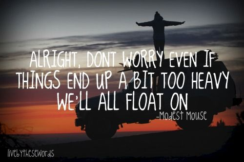 Modest Mouse Float On Lyrics   Float On