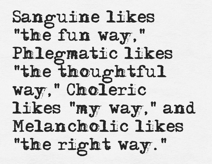 """Sanguine like """"the fun way,"""" Phlegmatic likes """"the thoughtful way,"""" Choleric likes """"my way,"""" and Melancholic likes """"the right way."""""""