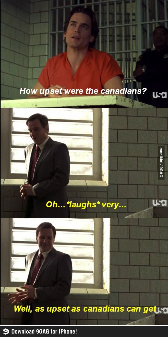 As upset as canadians can be..    @Jana Bowling   How I felt watching my TV show this evening.