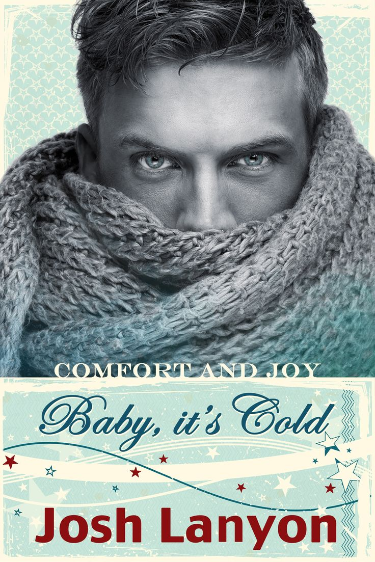 "Holiday novella ""Baby, it's Cold"" by Josh Lanyon coming out December 7th, 2014 (cover by Johanna Ollila). Part of the Holiday Anthology ""Comfort and Joy"". JustJoshin Publishing, Inc."